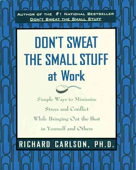 Don't Sweat the Small Stuff at Work By Carlson, Richard