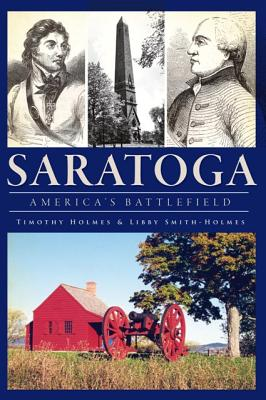 A History of the Saratoga Battlefield By Holmes, Timothy